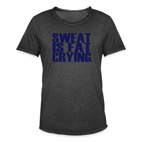 Sweat is fat crying - Männer Vintage T-Shirt