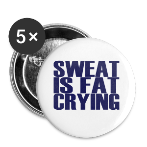 Sweat is fat crying - Buttons klein 25 mm