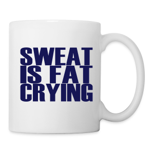 Sweat is fat crying - Tasse