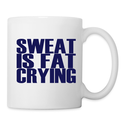 Sweat is fat crying - Tasse