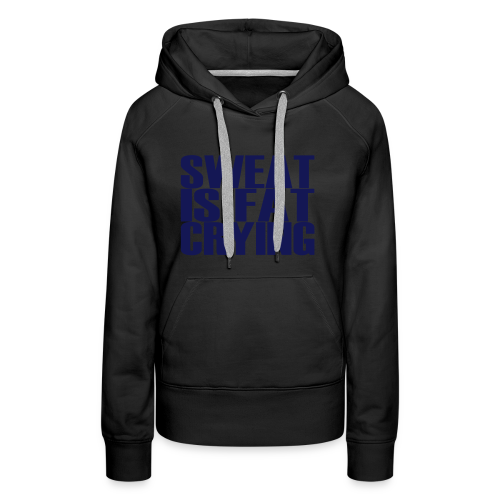 Sweat is fat crying - Frauen Premium Hoodie
