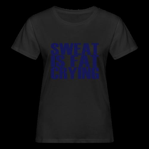 Sweat is fat crying - Frauen Bio-T-Shirt
