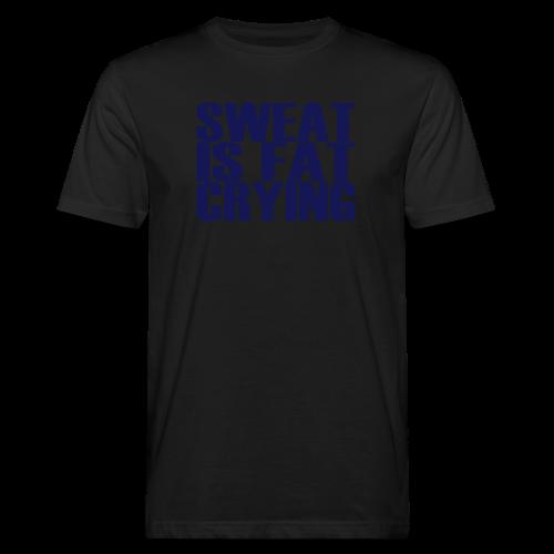 Sweat is fat crying - Männer Bio-T-Shirt