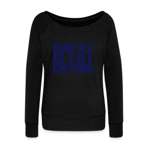 Sweat is fat crying - Frauen Pullover mit U-Boot-Ausschnitt von Bella