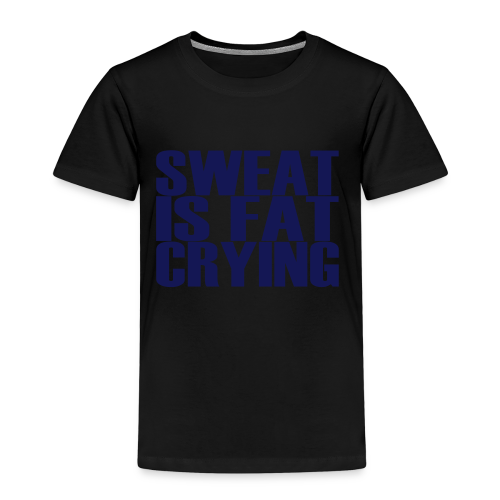 Sweat is fat crying - Kinder Premium T-Shirt