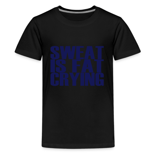 Sweat is fat crying - Teenager Premium T-Shirt