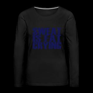 Sweat is fat crying - Frauen Premium Langarmshirt