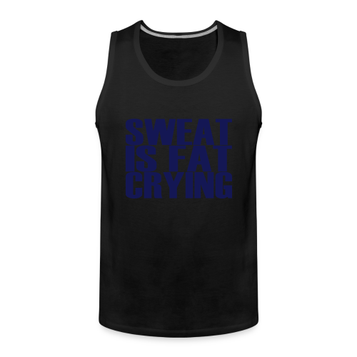 Sweat is fat crying - Männer Premium Tank Top