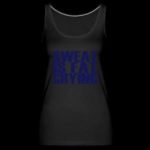 Sweat is fat crying - Frauen Premium Tank Top