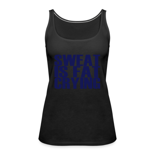 Sweat is fat crying - Frauen Premium Tank Top