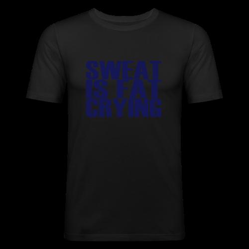 Sweat is fat crying - Männer Slim Fit T-Shirt