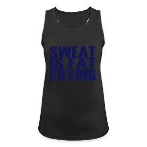 Sweat is fat crying - Frauen Tank Top atmungsaktiv