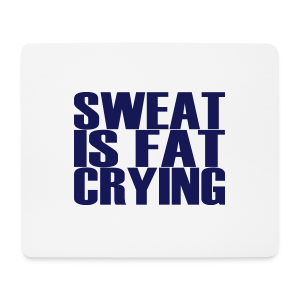 Sweat is fat crying - Mousepad (Querformat)