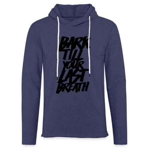 BARK TILL YOUR LAST BREATH - Light Unisex Sweatshirt Hoodie