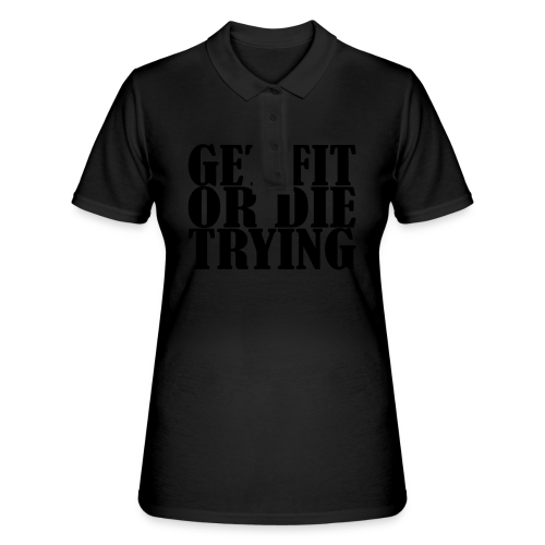 Get Fit or Die Trying - Frauen Polo Shirt