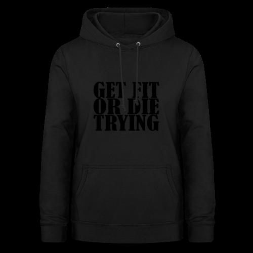 Get Fit or Die Trying - Frauen Hoodie