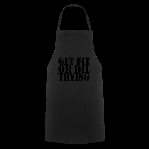 Get Fit or Die Trying - Kochschürze