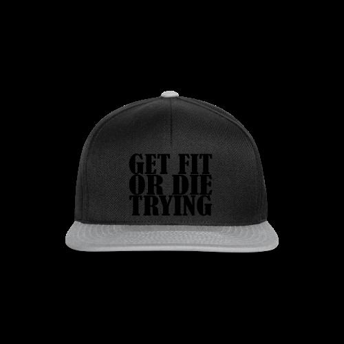 Get Fit or Die Trying - Snapback Cap