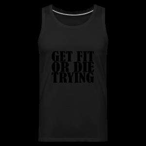 Get Fit or Die Trying - Männer Premium Tank Top
