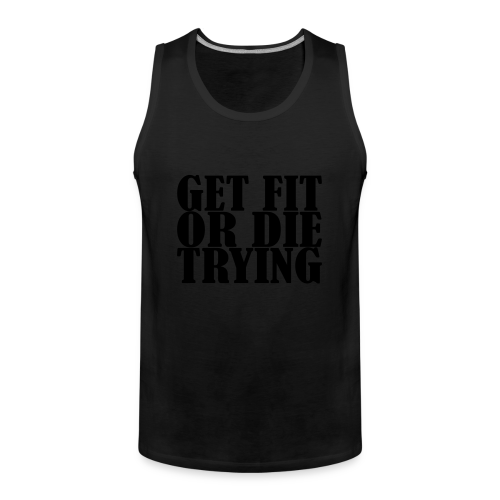 Get Fit or Die Trying - Männer Premium Tank Top