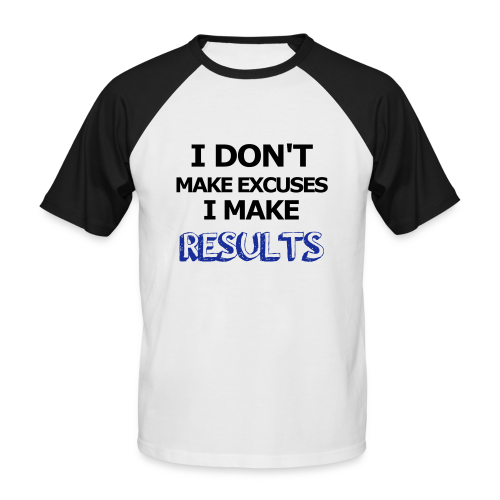 Excuses or Results - Männer Baseball-T-Shirt