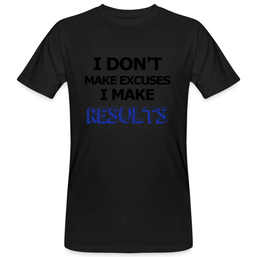 Excuses or Results - Männer Bio-T-Shirt