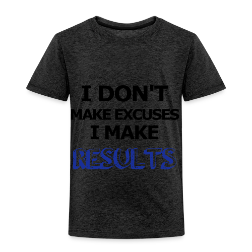 Excuses or Results - Kinder Premium T-Shirt