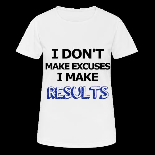 Excuses or Results - Frauen T-Shirt atmungsaktiv