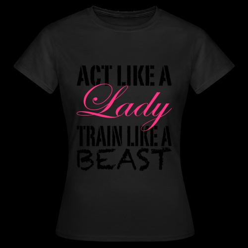 Act Like A Lady Train Like A Beast - Frauen T-Shirt