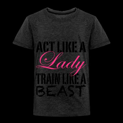 Act Like A Lady Train Like A Beast - Kinder Premium T-Shirt