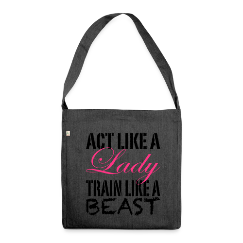 Act Like A Lady Train Like A Beast - Schultertasche aus Recycling-Material