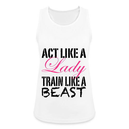 Act Like A Lady Train Like A Beast - Frauen Tank Top atmungsaktiv