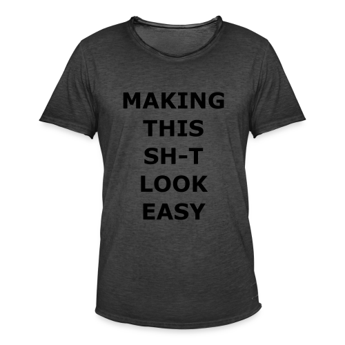 Making this Shit Look Easy - Männer Vintage T-Shirt