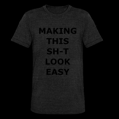 Making this Shit Look Easy - Unisex Tri-Blend T-Shirt von Bella + Canvas