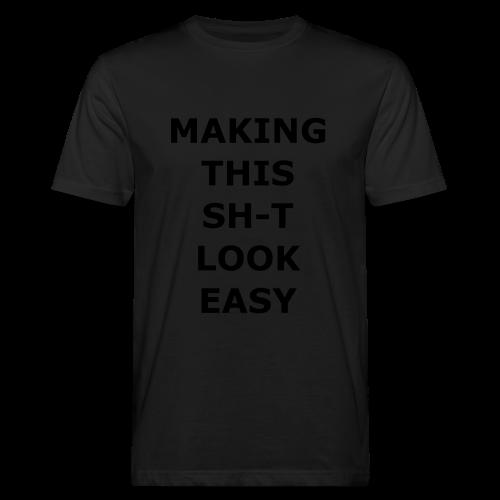 Making this Shit Look Easy - Männer Bio-T-Shirt