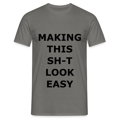 Making this Shit Look Easy - Männer T-Shirt