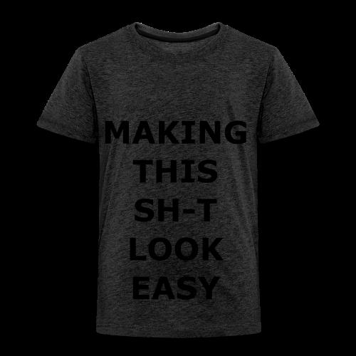 Making this Shit Look Easy - Kinder Premium T-Shirt