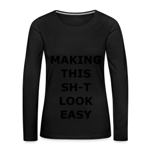 Making this Shit Look Easy - Frauen Premium Langarmshirt