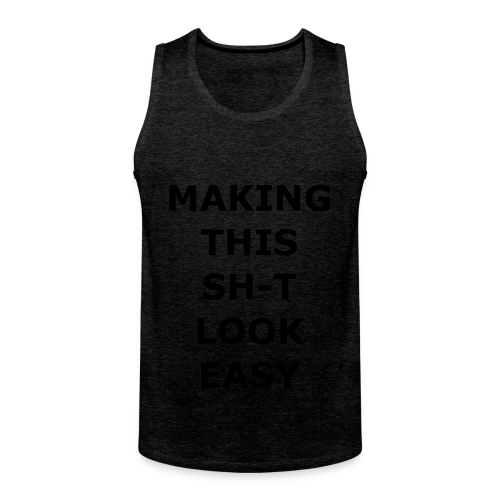 Making this Shit Look Easy - Männer Premium Tank Top