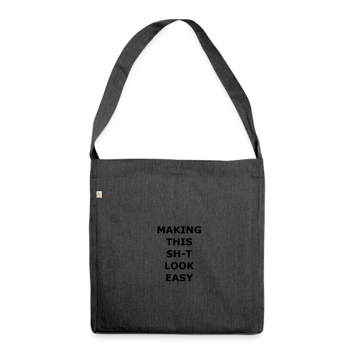 Making this Shit Look Easy - Schultertasche aus Recycling-Material