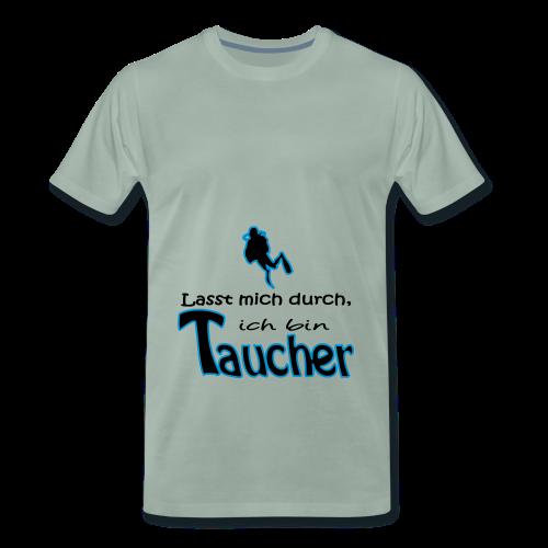 Lasst mich durch, ich bin Taucher - Männer Premium T-Shirt
