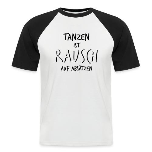 Tanzen ist Rausch auf Absätzen (1-farbig) - Männer Baseball-T-Shirt