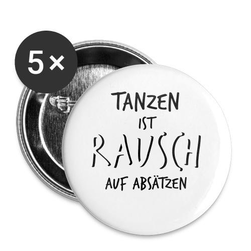 Tanzen ist Rausch auf Absätzen (1-farbig) - Buttons klein 25 mm (5er Pack)