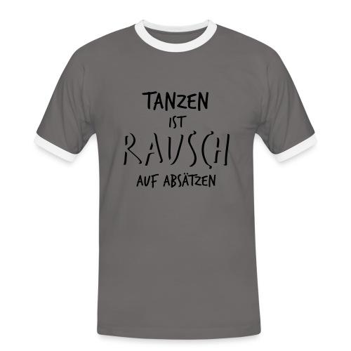 Tanzen ist Rausch auf Absätzen (1-farbig) - Männer Kontrast-T-Shirt