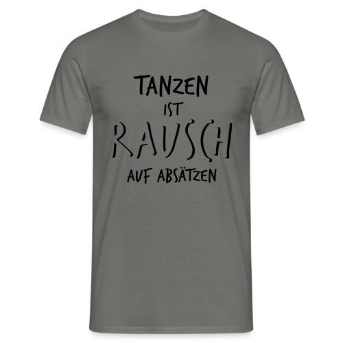 Tanzen ist Rausch auf Absätzen (1-farbig) - Männer T-Shirt