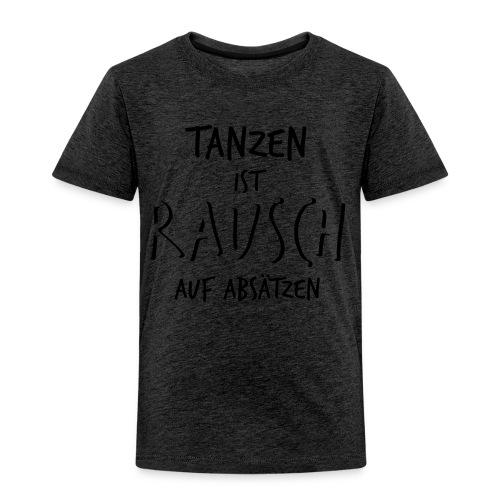 Tanzen ist Rausch auf Absätzen (1-farbig) - Kinder Premium T-Shirt