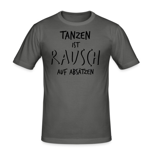 Tanzen ist Rausch auf Absätzen (1-farbig) - Männer Slim Fit T-Shirt