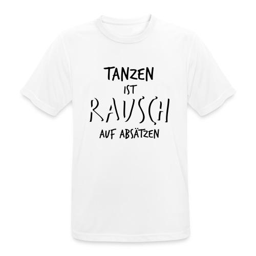 Tanzen ist Rausch auf Absätzen (1-farbig) - Männer T-Shirt atmungsaktiv