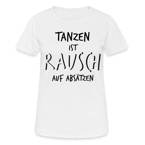 Tanzen ist Rausch auf Absätzen (1-farbig) - Frauen T-Shirt atmungsaktiv