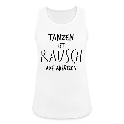 Tanzen ist Rausch auf Absätzen (1-farbig) - Frauen Tank Top atmungsaktiv